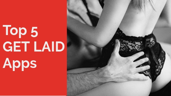 Top 5 *GET LAID APPS* You Should Try In 2018