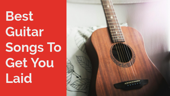 Top 8 Guitar Songs To Get You Laid